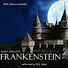 WDA Classics Presents Mary Shelley's Frankenstein Audiobook by Mary Shelley Narrated by W. B. Ward