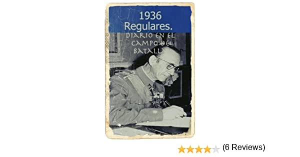 Guerra Civil Española. 1936. Regulares. Diario en el Campo de Batalla: Hechos reales eBook: Montagudo, Pablo: Amazon.es: Tienda Kindle