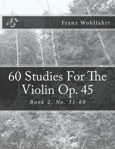 60 Studies For The Violin Op. 45 Book 2: Book 2, No. 31-60