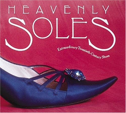 Heavenly Soles: Extraordinary Twentieth Century Shoes