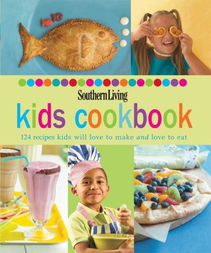 Southern Living Kids Cookbook: 124 recipes kids will love to make and love to eat (Southern Living (Hardcover Oxmoor))