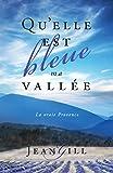 Qu'elle est bleue ma vallée: La vraie Provence (French Edition)