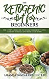 The Ketogenic Diet for Beginners: The Complete Guide to the Keto Diet Offering Clarity to Reset and Heal your Body