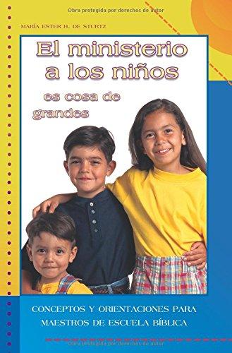 El Ministerio a Los Ninos Es Cosa De Grandes Conceptos Y Orientaciones Para Maestros De Escuela Biblica (Spanish Edition)