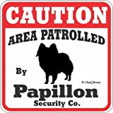 Dog Yard Sign ''Caution Area Patrolled By Papillon Security Company''