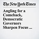 Angling for a Comeback, Democratic Governors Sharpen Focus on Jobs | Alexander Burns