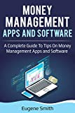 Money Management Apps and Software: A Complete Guide To Tips On Money Management Apps and Software