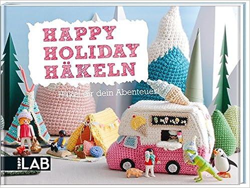 Happy Holiday Häkeln TOPP LAB : Häkel dir dein Abenteuer!: Amazon.de ...