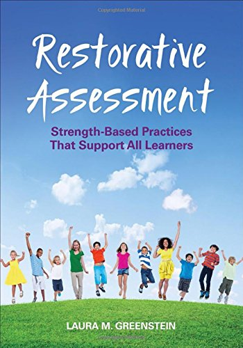 Restorative Assessment: Strength-Based Practices That Support All Learners
