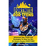 Fortnite For Teens: Advanced Tips, Tricks and Strategies to Help You Win #1 Victory Royale EVERYTIME! (Fortnite For Kids)