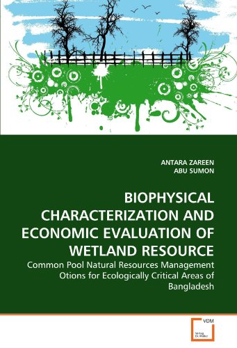 BIOPHYSICAL CHARACTERIZATION AND ECONOMIC EVALUATION OF WETLAND RESOURCE: Common Pool Natural Resources Management Otions for Ecologically Critical Areas of Bangladesh