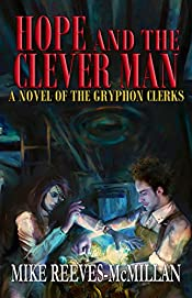 Hope and the Clever Man: A Novel of the Gryphon Clerks