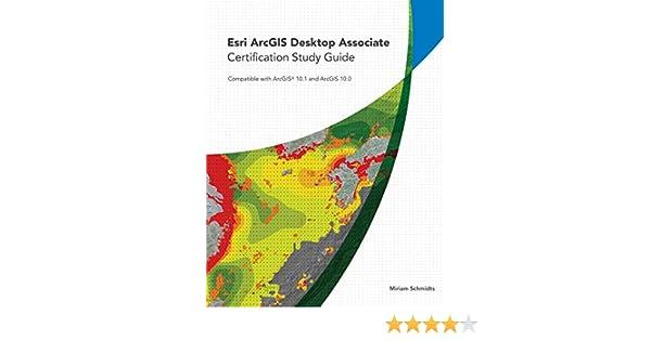 Esri ArcGIS Desktop Associate Certification Study Guide: For
