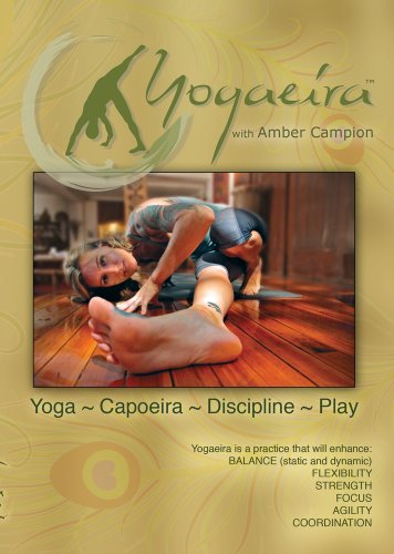 Yogaeira By Amber Campion: Yoga~Capoeira~Discipline~Play