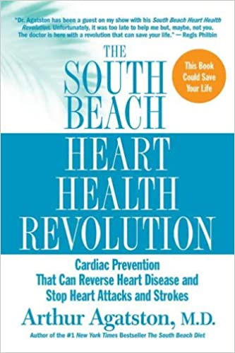 Cardiac Prevention That Can Reverse Heart Disease and Stop Heart Attacks and Strokes The South Beach Heart Health Revolution