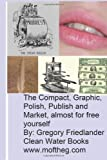 The Compact, Graphic, Polish, Publish, and Market Almost for Free Yourself, Gregory Friedlander, 1468012339