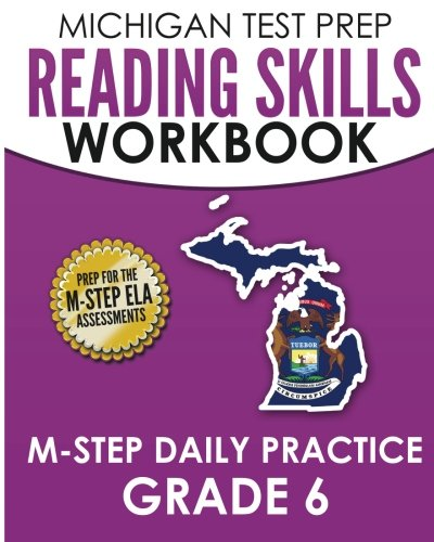 MICHIGAN TEST PREP Reading Skills Workbook M-STEP Daily Practice Grade 6: Preparation for the M-STEP English Language Arts Assessments