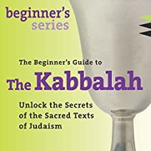 The Beginner's Guide to Kabbalah: Unlock the Secrets of the Sacred Texts of Judaism Speech by Rabbi David A. Cooper Narrated by Rabbi David A. Cooper