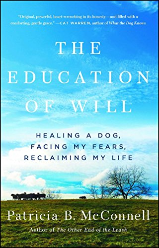 The Education of Will: Healing a Dog, Facing My Fears, Reclaiming My Life ()
