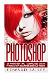 Photoshop:: 20 Photo Editing Techniques Every Photoshop Beginner Should Know (Graphic Design, Adobe Photoshop, Digital Photography, Creativity)