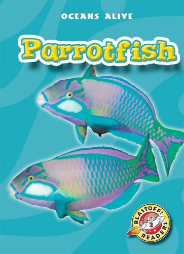 Parrotfish (Blastoff! Readers: Oceans Alive) (Blastoff Readers. Level 2) by Bellwether Media