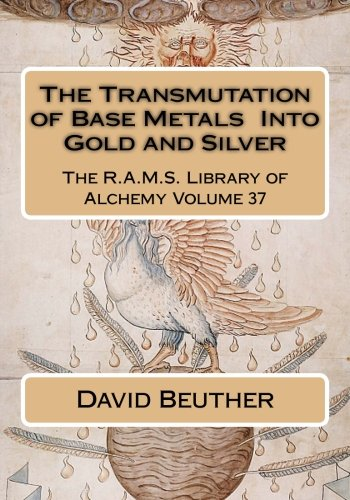 Download The Transmutation of Base Metals  Into Gold and Silver (The R.A.M.S. Library of Alchemy) (Volume 37) pdf