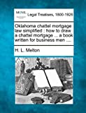 Oklahoma chattel mortgage law simplified : how to draw a chattel mortgage ... a book written for business Men ... ., H. L. Melton, 1240073607