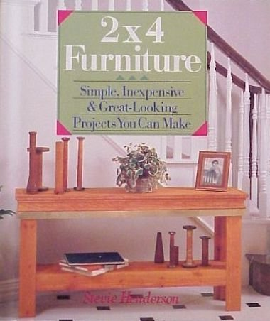 2X4 Furniture: Simple, Inexpensive and Great-Looking Projects You Can ()