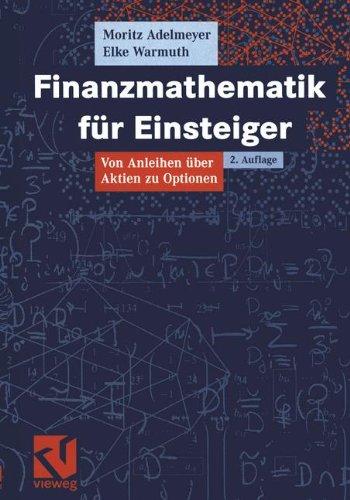 Finanzmathematik für Einsteiger: Von Anleihen über Aktien zu Optionen Taschenbuch – 15. Juli 2005 Moritz Adelmeyer Elke Warmuth Vieweg+Teubner Verlag 3528131853