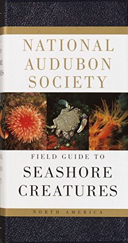 - National Audubon Society Field Guide to Seashore Creatures: North America (National Audubon Society Field Guides)