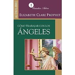 Cómo trabajar con los ángeles [How to Work with Angels]