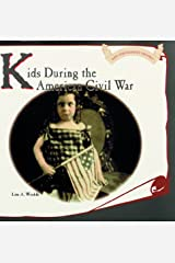 Kids During the American Civil War (Kids Throughout History) Library Binding