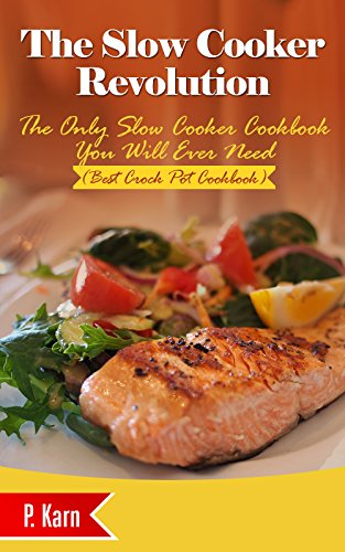 The Slow Cooker Revolution: The Only Slow Cooker Cookbook You Will Ever Need (Best Crock Pot Cookbook)