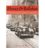 img - for Heroes and Ballyhoo: How the Golden Age of the 1920s Transformed American Sports (Hardback) - Common book / textbook / text book