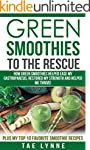 Green Smoothies to the Rescue: How Gr...
