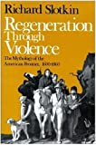 Regeneration Through Violence : The Mythology of the American Frontier, 1600-1860, Slotkin, Richard, 0819560340