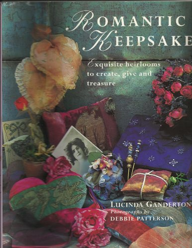 Romantic Keepsakes: Exquisite Heirlooms to Create, Give and Treasure