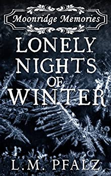 Lonely Nights of Winter (Moonridge Memories Book 3) by [Pfalz, L.M.]
