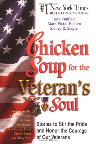Read Online Chicken Soup for the Veteran's Soul: Stories to Stir the Pride and Honor the Courage of Our Veterans (Chicken Soup for the Soul) ebook