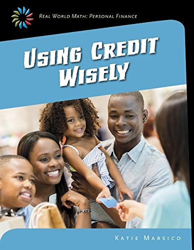 Using Credit Wisely (21st Century Skills Library: Real World Math: Personal Finance)