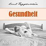 Gesundheit (Art of Happiness) | Kurt Tepperwein