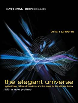 The Elegant Universe: Superstrings, Hidden Dimensions, and the Quest for the Ultimate Theory (English Edition) por [Greene, Brian]