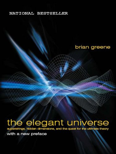 The Elegant Universe: Superstrings, Hidden Dimensions, and the ...