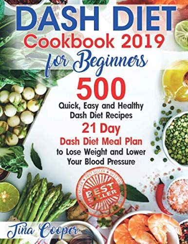 Dash Diet Cookbook 2019 for Beginners: 500 Quick, Easy and Healthy Dash Diet Recipes - 21 Day Dash D