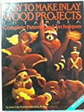Easy to make inlay wood projects: Intarsia : a complete manual with patterns