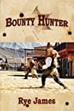 Bounty Hunter, Rye James, 0615264042