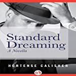 Standard Dreaming: A Novella | Hortense Calisher