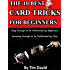 The Ten Best Card Tricks for Beginners - Easy Enough for Beginners, Amazing Enough for Pros