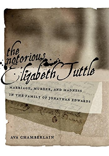 The Notorious Elizabeth Tuttle: Marriage, Murder, and Madness in the Family of Jonathan Edwards (North American Religion