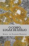 O Corpo, Lugar de Exílio, Maria Barroso, 149229344X